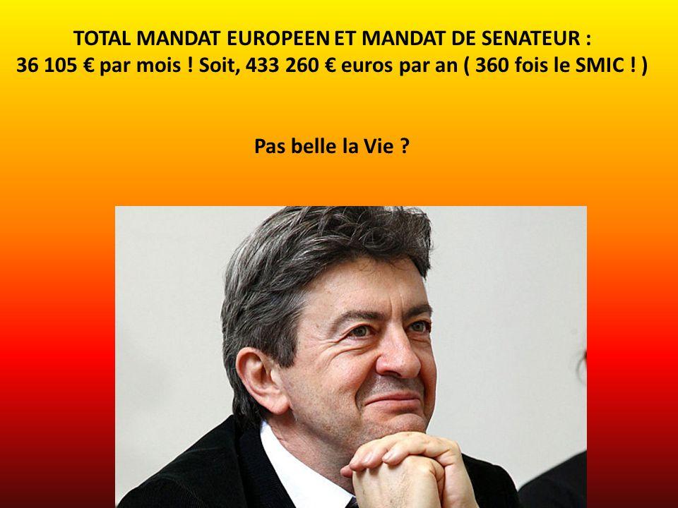 TOTAL MANDAT EUROPEEN ET MANDAT DE SENATEUR : 36 105 € par mois