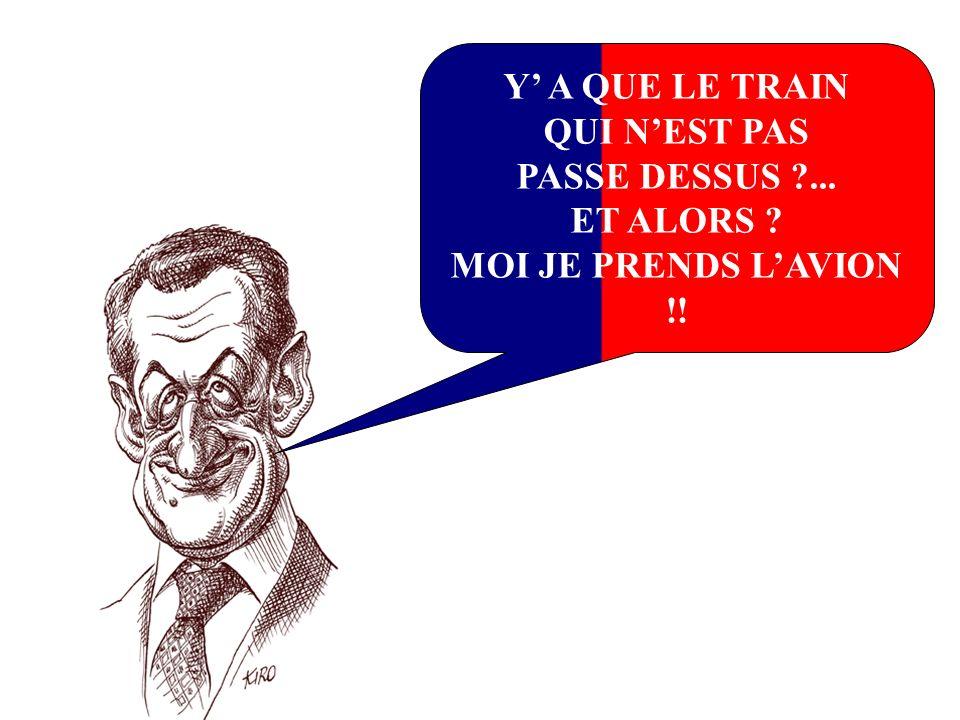 Y' A QUE LE TRAIN QUI N'EST PAS PASSE DESSUS ... ET ALORS MOI JE PRENDS L'AVION !!