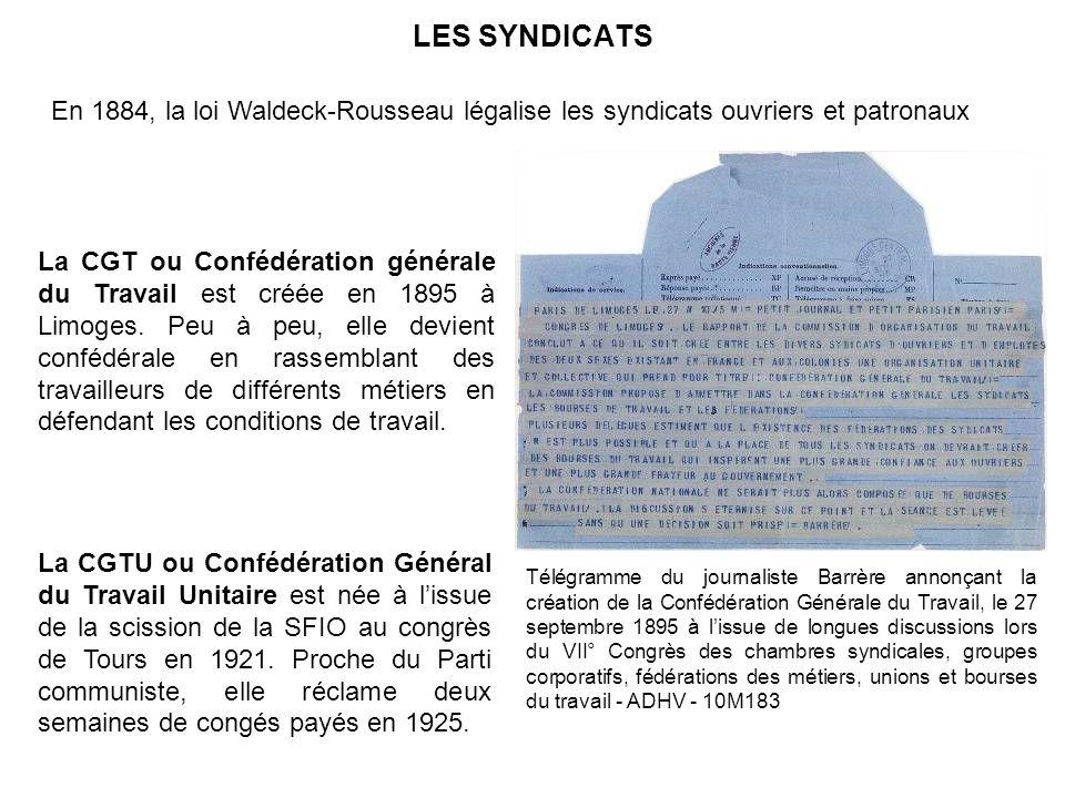 LES SYNDICATS En 1884, la loi Waldeck-Rousseau légalise les syndicats ouvriers et patronaux.