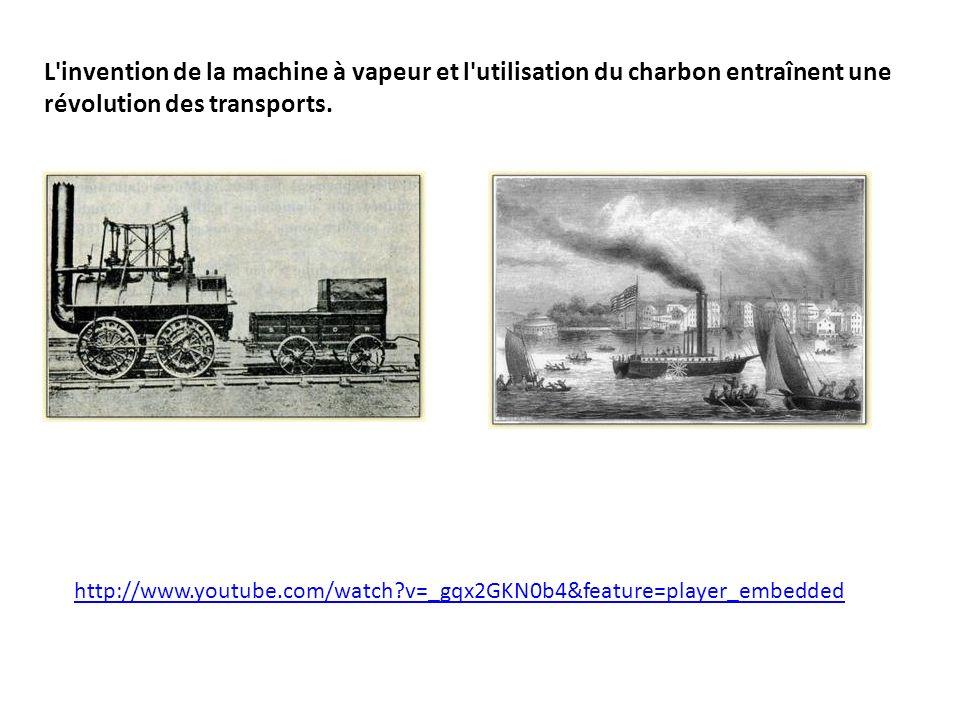 L invention de la machine à vapeur et l utilisation du charbon entraînent une révolution des transports.