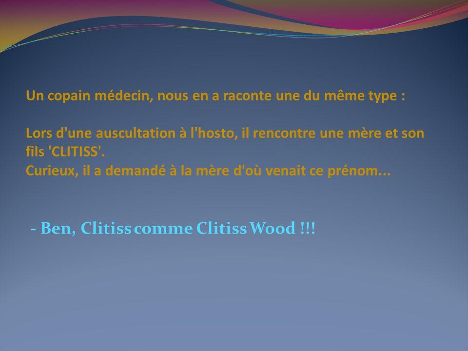 - Ben, Clitiss comme Clitiss Wood !!!