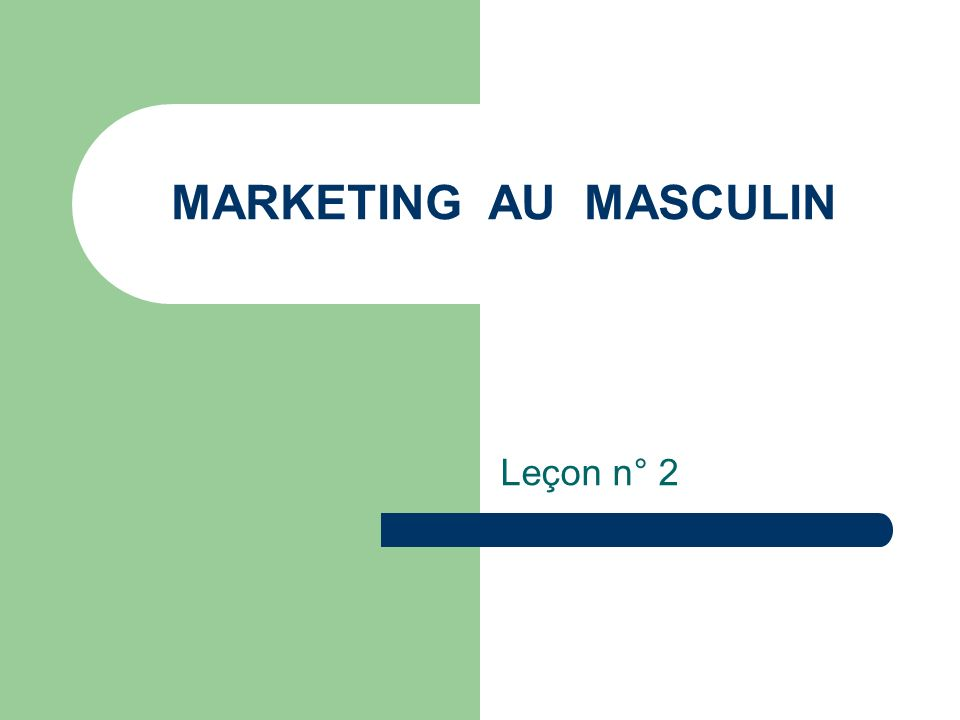 MARKETING AU MASCULIN Leçon n° 2