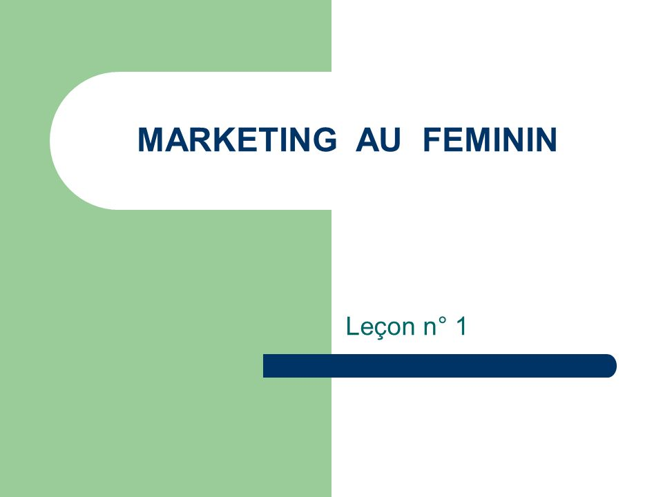 MARKETING AU FEMININ Leçon n° 1