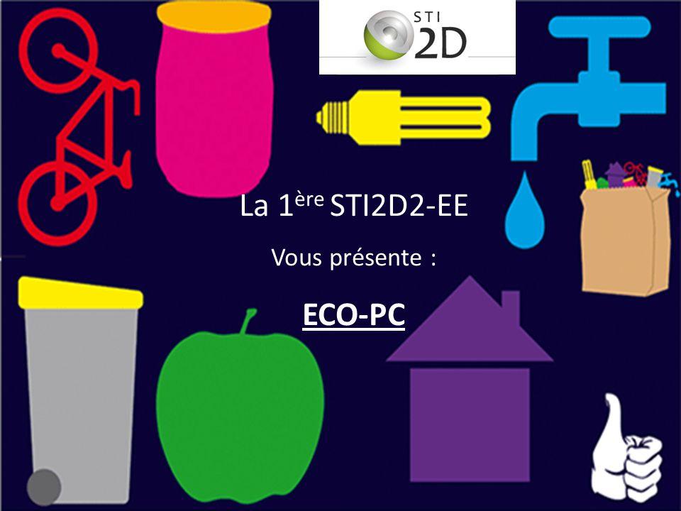 La 1ère STI2D2-EE Vous présente : ECO-PC