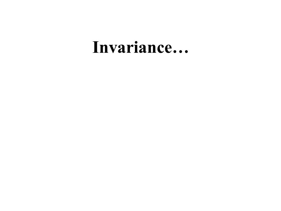 Invariance…