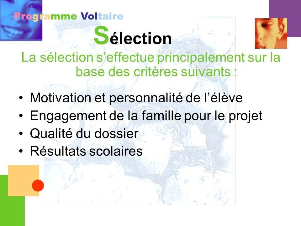 Sélection La sélection s'effectue principalement sur la base des critères suivants : Motivation et personnalité de l'élève.