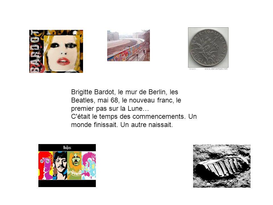 Brigitte Bardot, le mur de Berlin, les Beatles, mai 68, le nouveau franc, le premier pas sur la Lune…