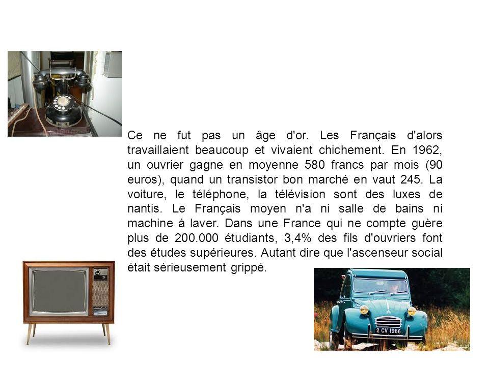 Ce ne fut pas un âge d or. Les Français d alors travaillaient beaucoup et vivaient chichement.