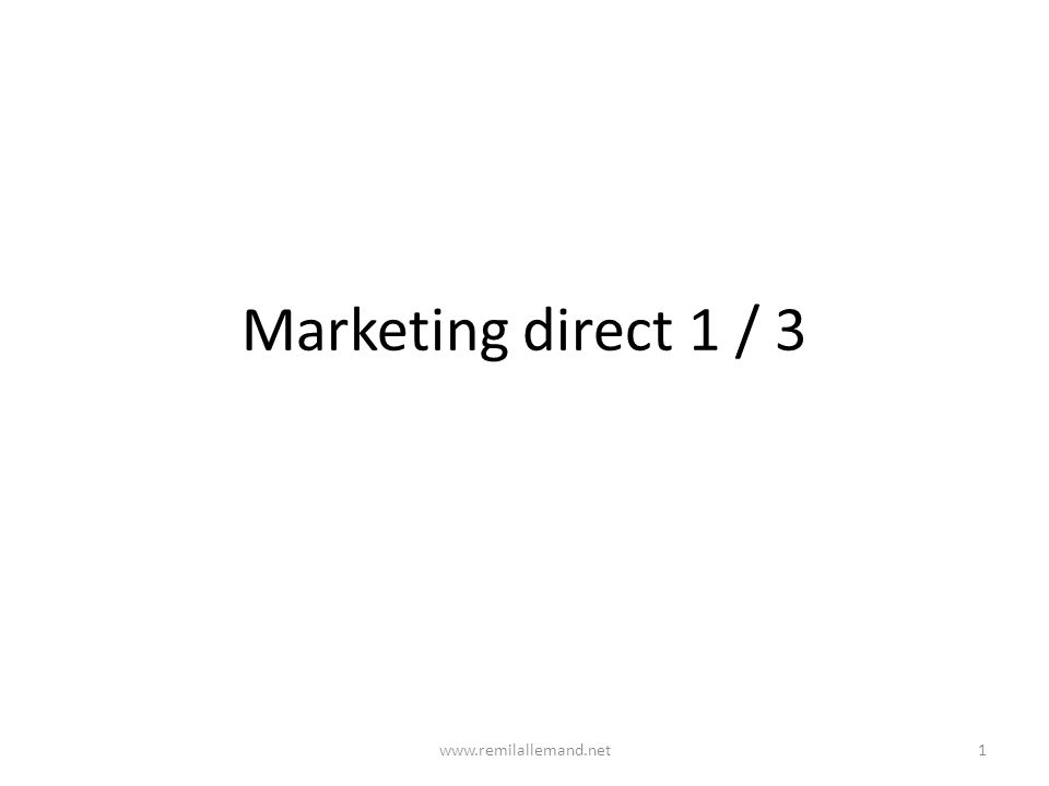 Marketing direct 1 / 3 www.remilallemand.net