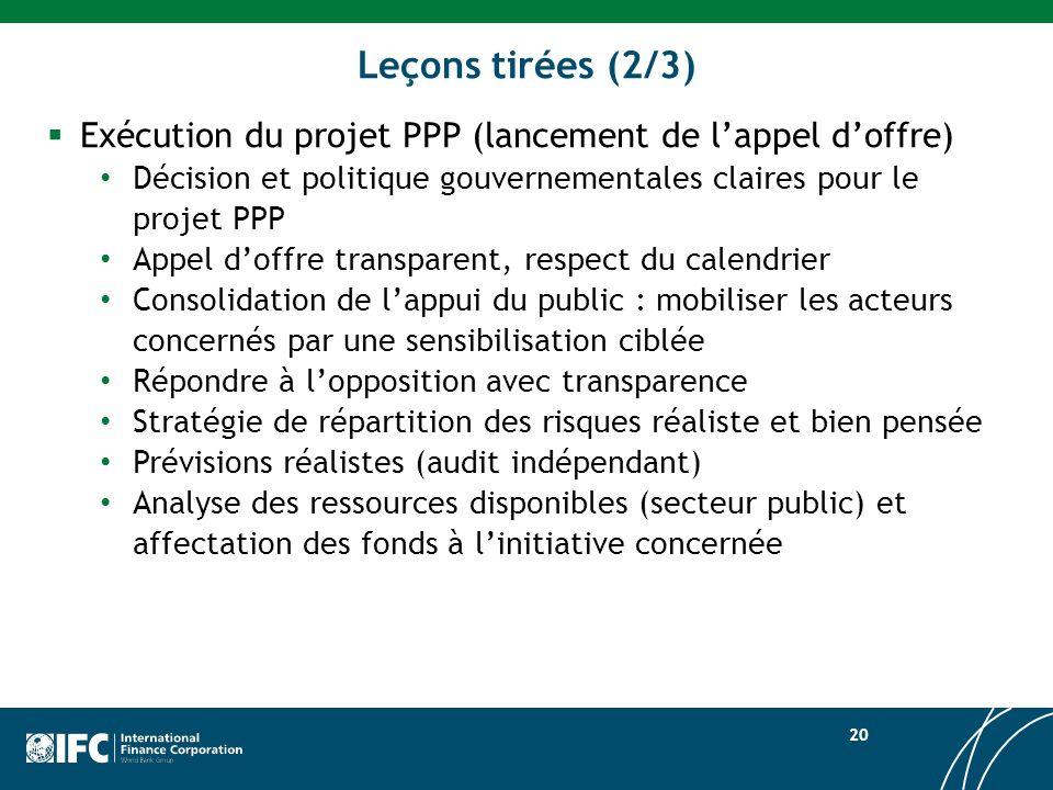 Leçons tirées (2/3) Exécution du projet PPP (lancement de l'appel d'offre) Décision et politique gouvernementales claires pour le projet PPP.