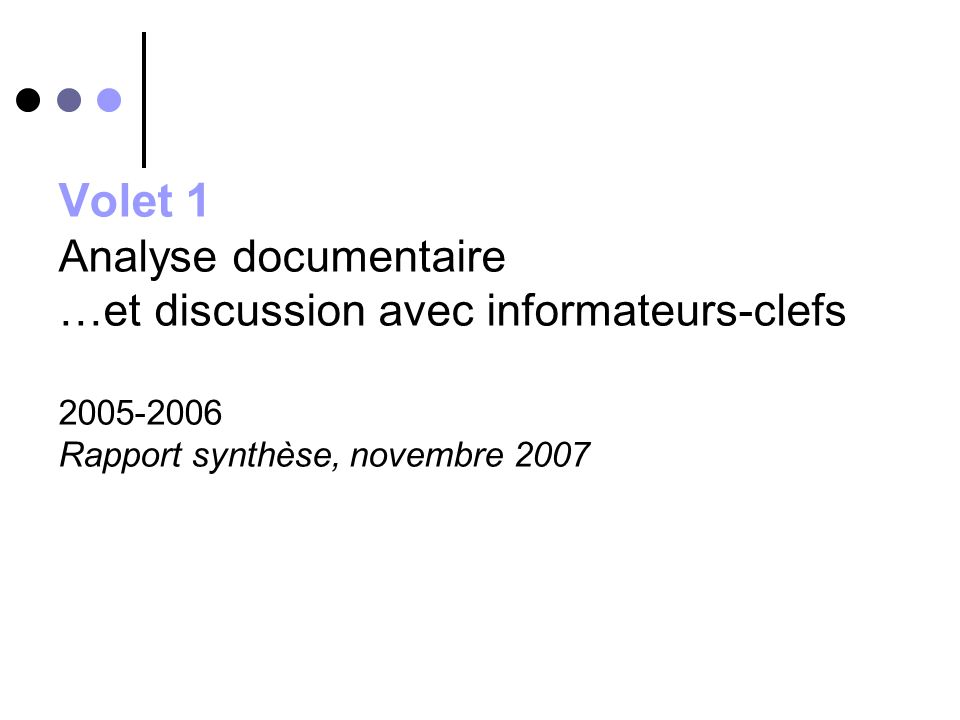 Volet 1 Analyse documentaire …et discussion avec informateurs-clefs 2005-2006 Rapport synthèse, novembre 2007