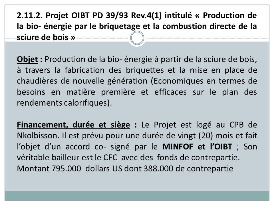 2.11.2. Projet OIBT PD 39/93 Rev.4(1) intitulé « Production de la bio- énergie par le briquetage et la combustion directe de la sciure de bois »