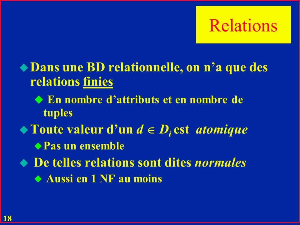 Relations Dans une BD relationnelle, on n'a que des relations finies