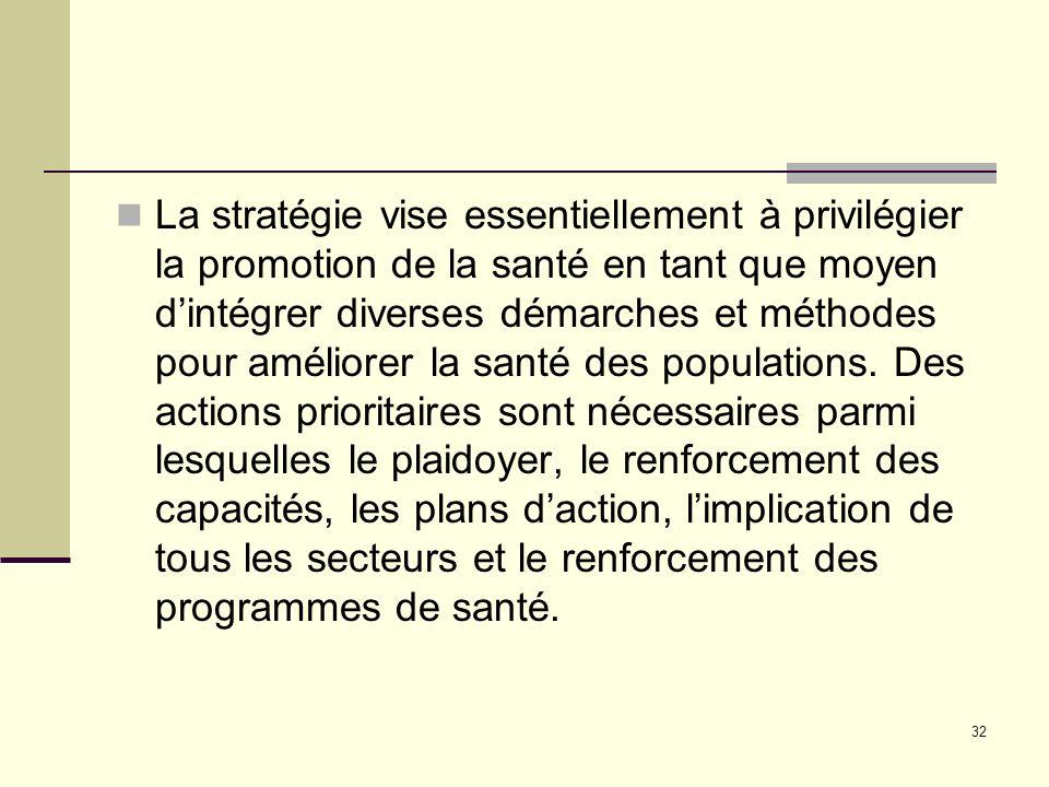 La stratégie vise essentiellement à privilégier la promotion de la santé en tant que moyen d'intégrer diverses démarches et méthodes pour améliorer la santé des populations.