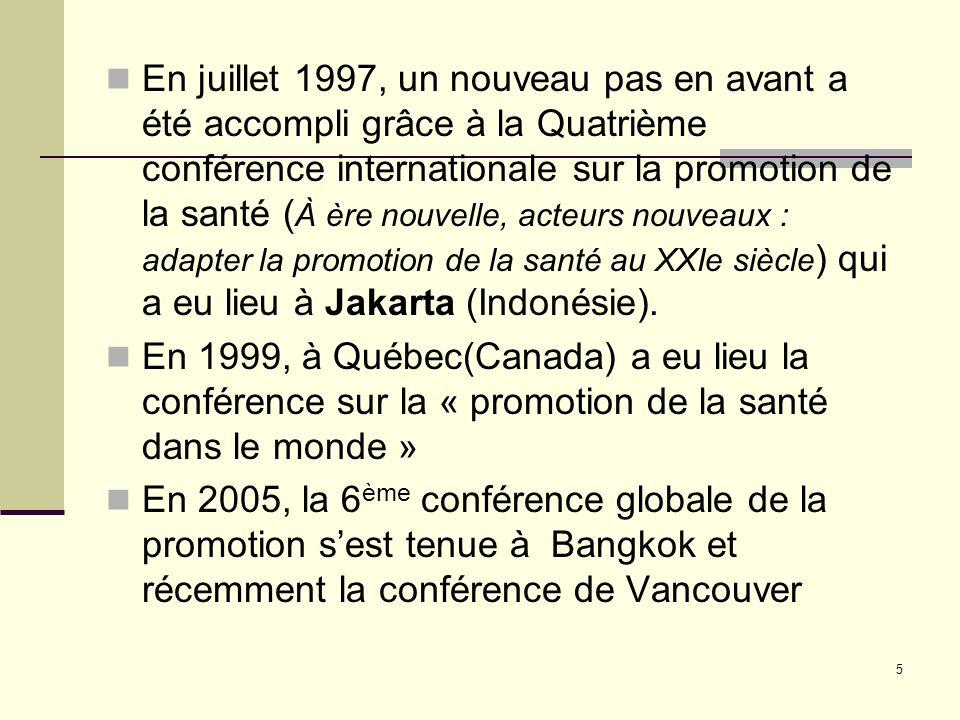 En juillet 1997, un nouveau pas en avant a été accompli grâce à la Quatrième conférence internationale sur la promotion de la santé (À ère nouvelle, acteurs nouveaux : adapter la promotion de la santé au XXIe siècle) qui a eu lieu à Jakarta (Indonésie).