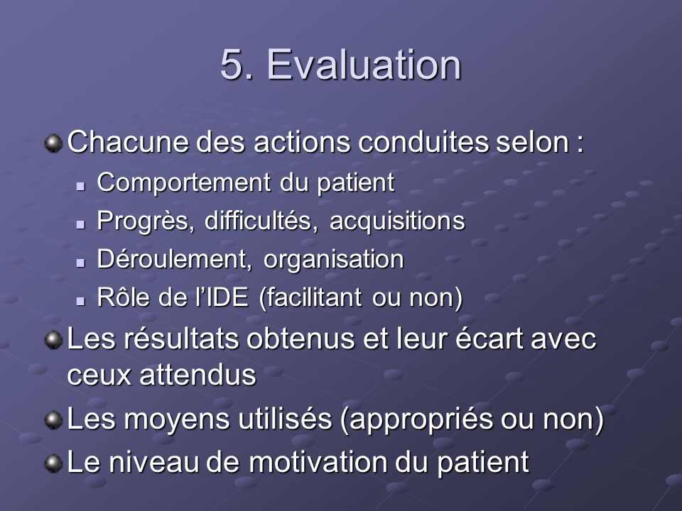 5. Evaluation Chacune des actions conduites selon :