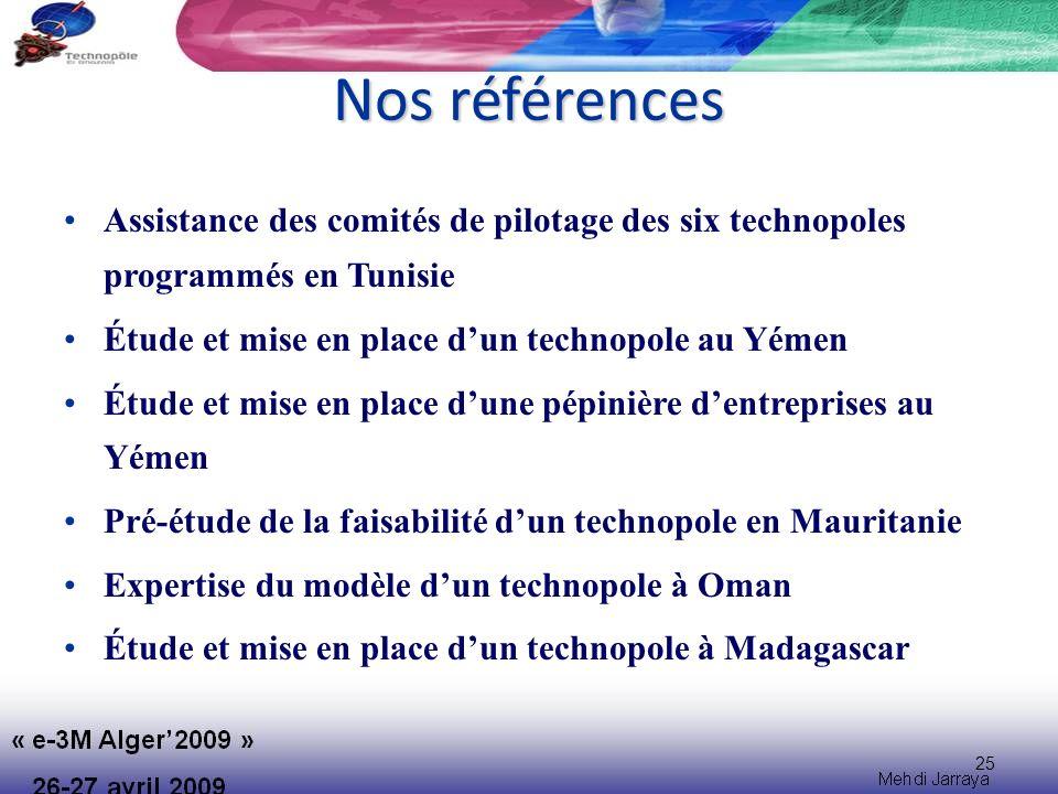 Nos références Assistance des comités de pilotage des six technopoles programmés en Tunisie. Étude et mise en place d'un technopole au Yémen.