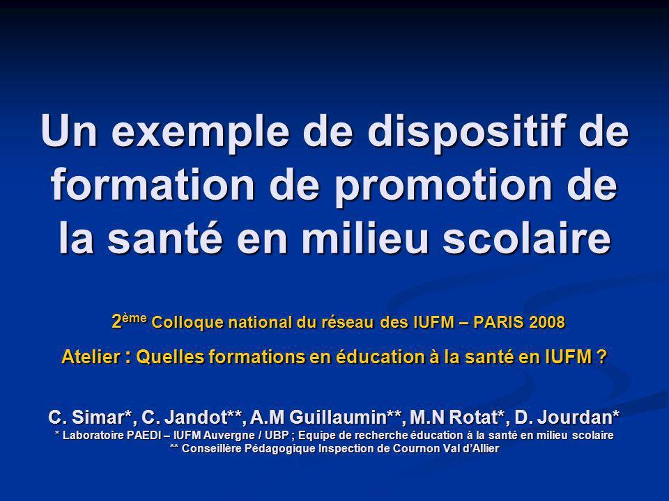 Un exemple de dispositif de formation de promotion de la santé en milieu scolaire 2ème Colloque national du réseau des IUFM – PARIS 2008 Atelier : Quelles formations en éducation à la santé en IUFM .