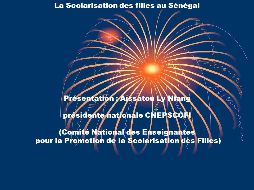 La Scolarisation des filles au Sénégal Présentation : Aïssatou Ly Niang présidente nationale CNEPSCOFI (Comité National des Enseignantes pour la Promotion de la Scolarisation des Filles)