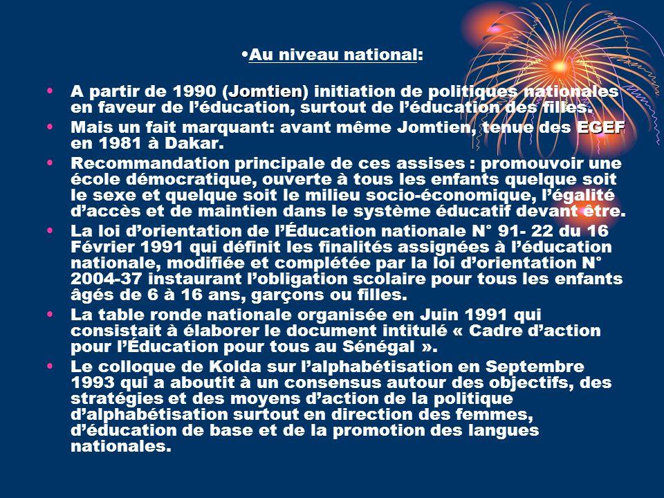 Au niveau national: A partir de 1990 (Jomtien) initiation de politiques nationales en faveur de l'éducation, surtout de l'éducation des filles.