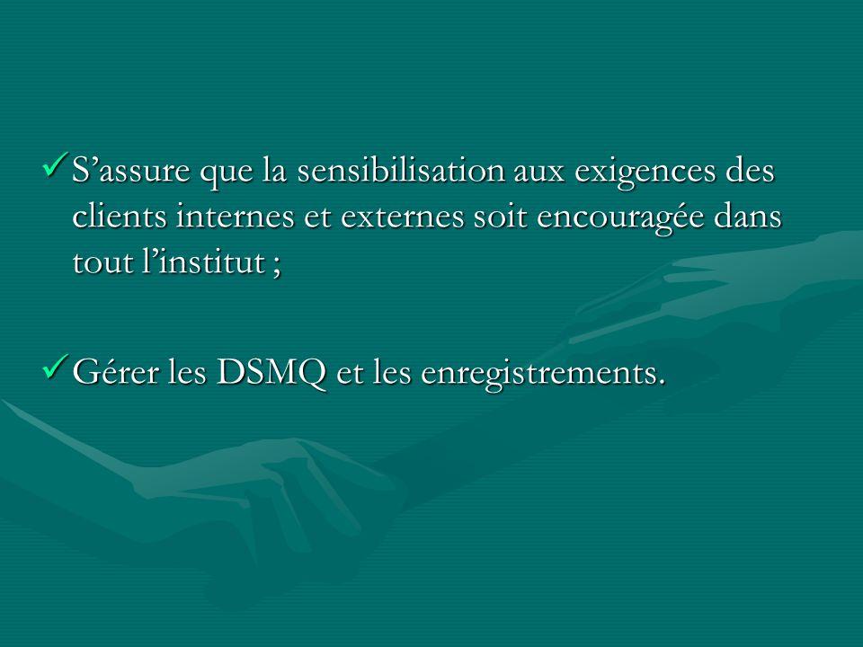 S'assure que la sensibilisation aux exigences des clients internes et externes soit encouragée dans tout l'institut ;