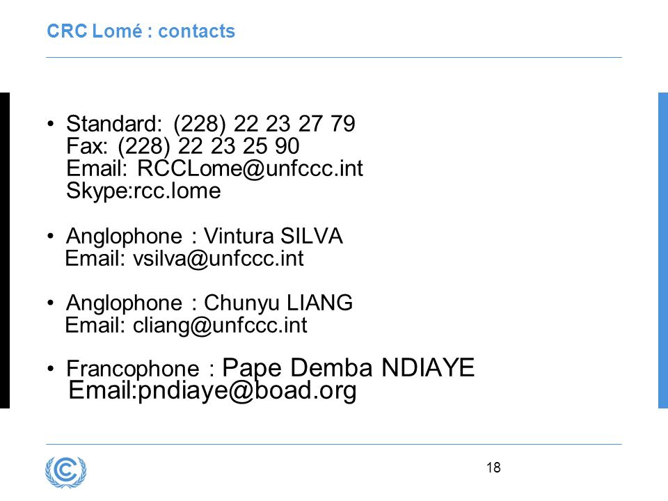 CRC Lomé : contacts Standard: (228) 22 23 27 79 Fax: (228) 22 23 25 90 Email: RCCLome@unfccc.int Skype:rcc.lome.