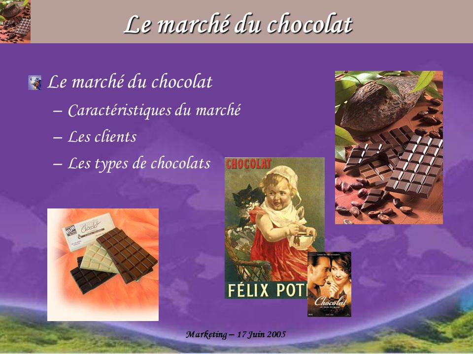 Le marché du chocolat Le marché du chocolat Caractéristiques du marché