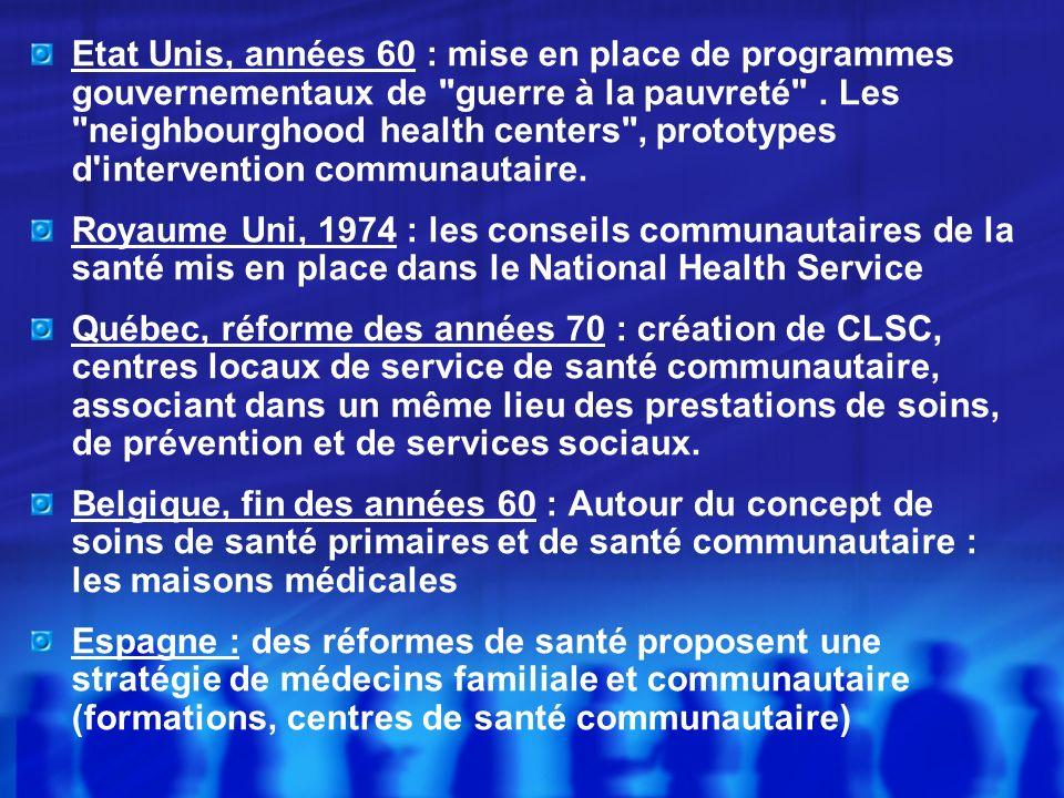 Etat Unis, années 60 : mise en place de programmes gouvernementaux de guerre à la pauvreté . Les neighbourghood health centers , prototypes d intervention communautaire.
