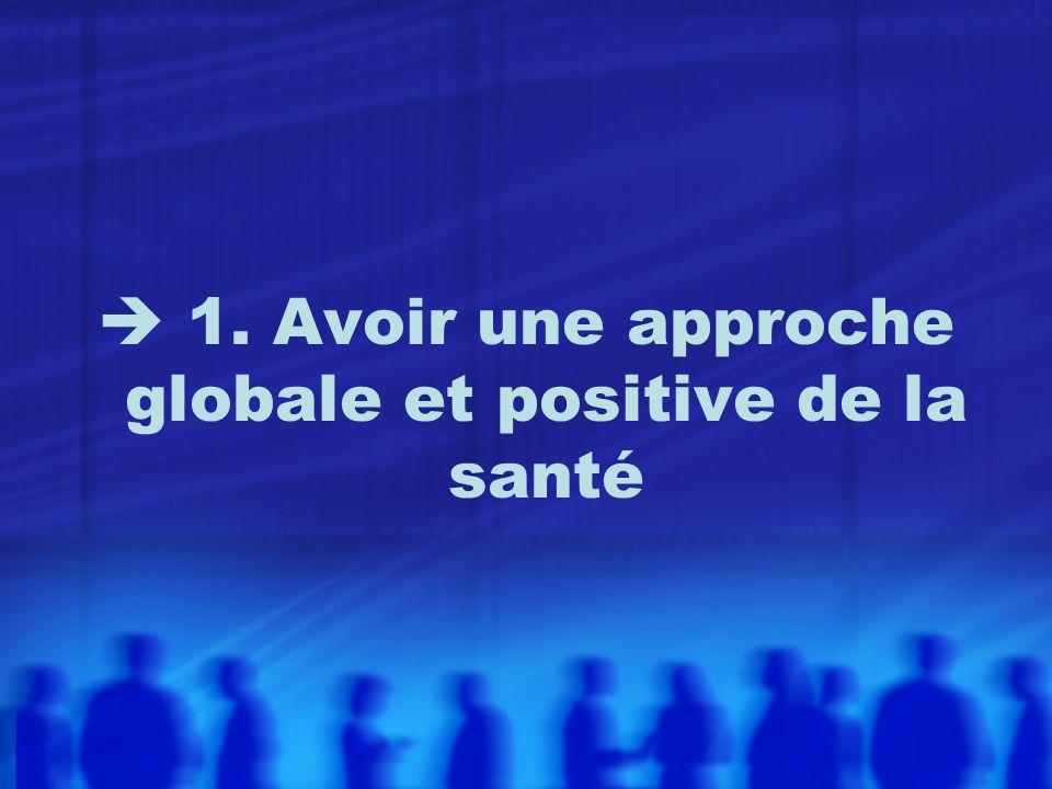  1. Avoir une approche globale et positive de la santé