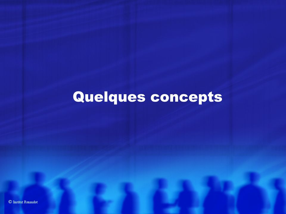 Quelques concepts © Institut Renaudot