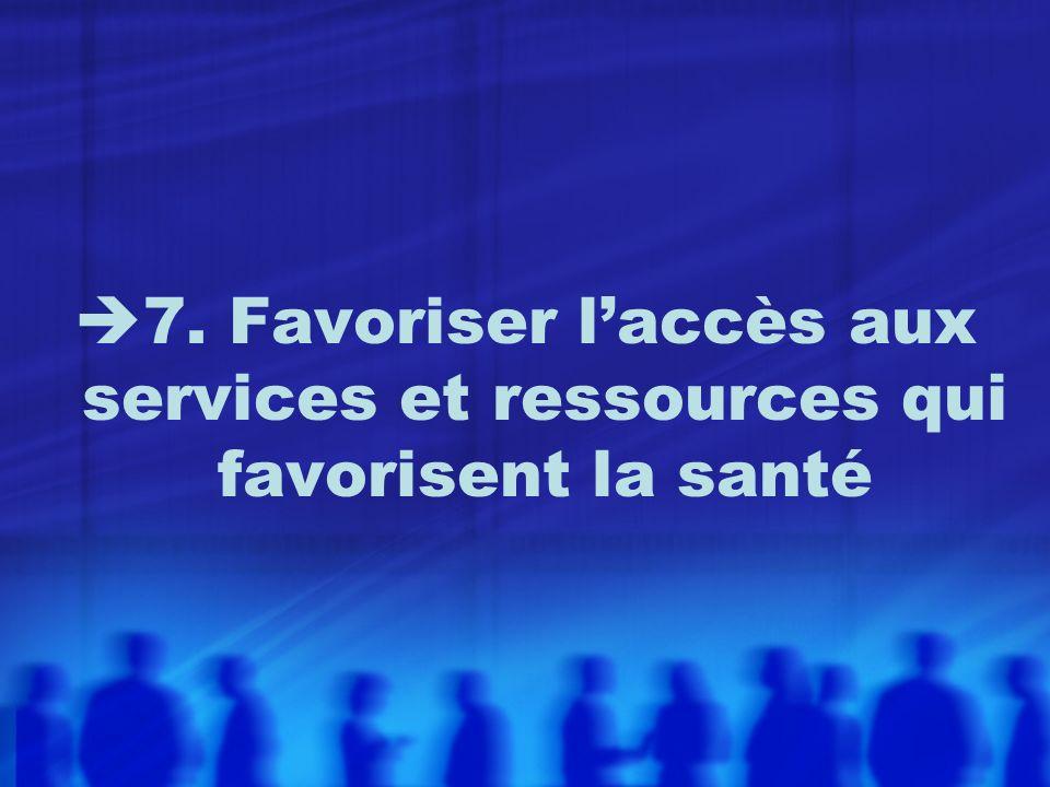 7. Favoriser l'accès aux services et ressources qui favorisent la santé