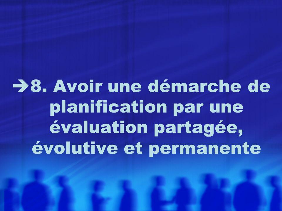 8. Avoir une démarche de planification par une évaluation partagée, évolutive et permanente
