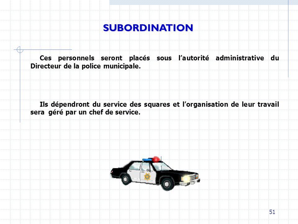 SUBORDINATION Ces personnels seront placés sous l'autorité administrative du Directeur de la police municipale.