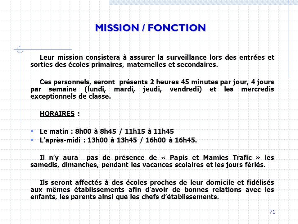 MISSION / FONCTIONLeur mission consistera à assurer la surveillance lors des entrées et sorties des écoles primaires, maternelles et secondaires.