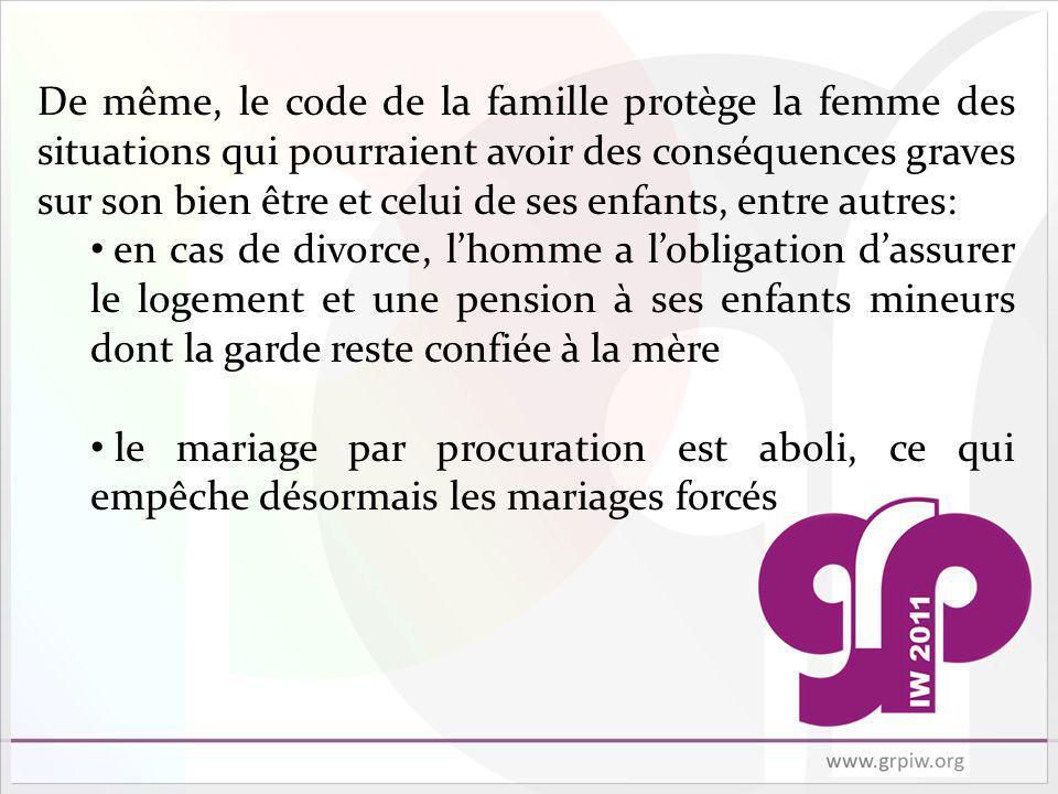 De même, le code de la famille protège la femme des situations qui pourraient avoir des conséquences graves sur son bien être et celui de ses enfants, entre autres:
