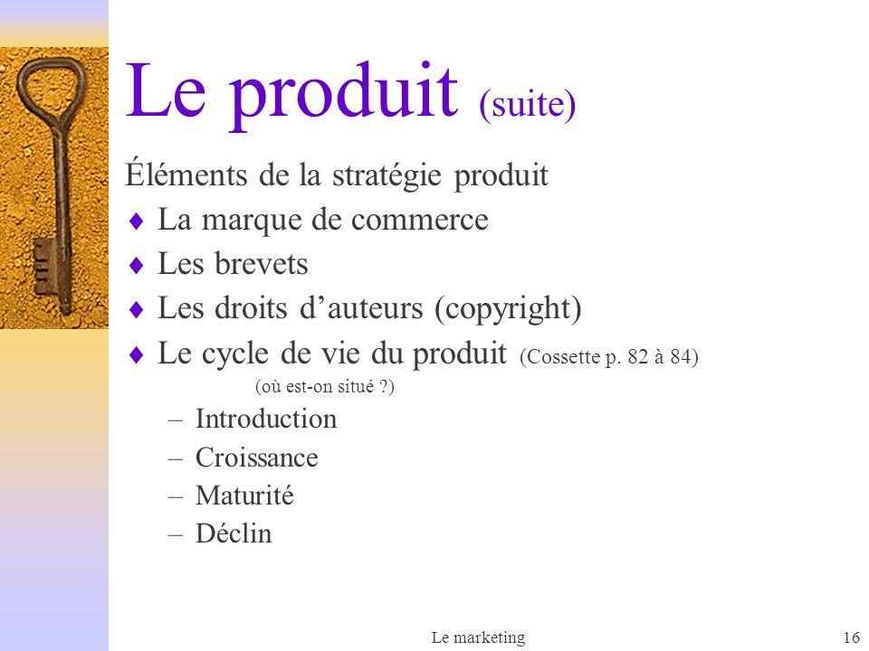 Le produit (suite) Éléments de la stratégie produit