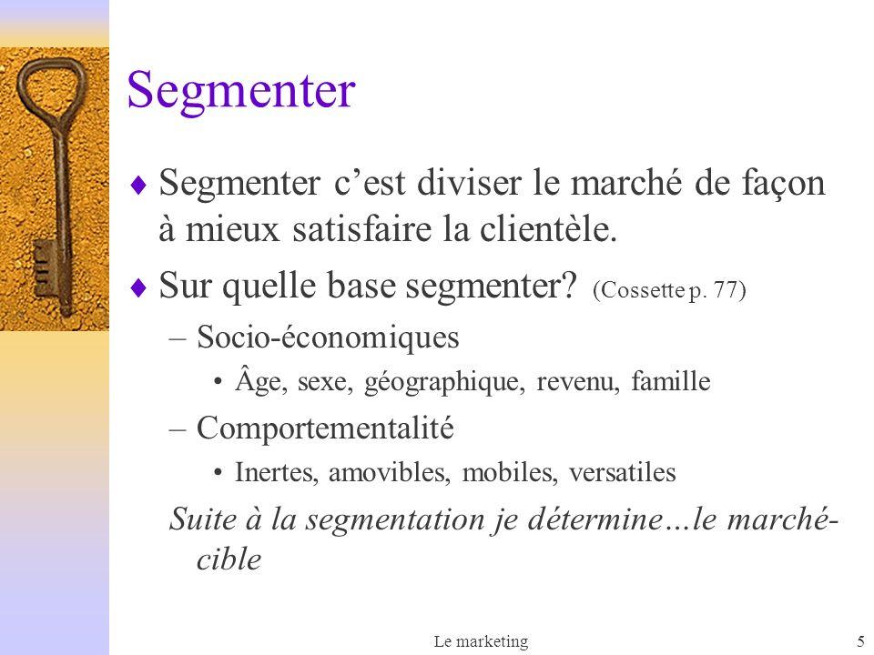 Segmenter Segmenter c'est diviser le marché de façon à mieux satisfaire la clientèle. Sur quelle base segmenter (Cossette p. 77)