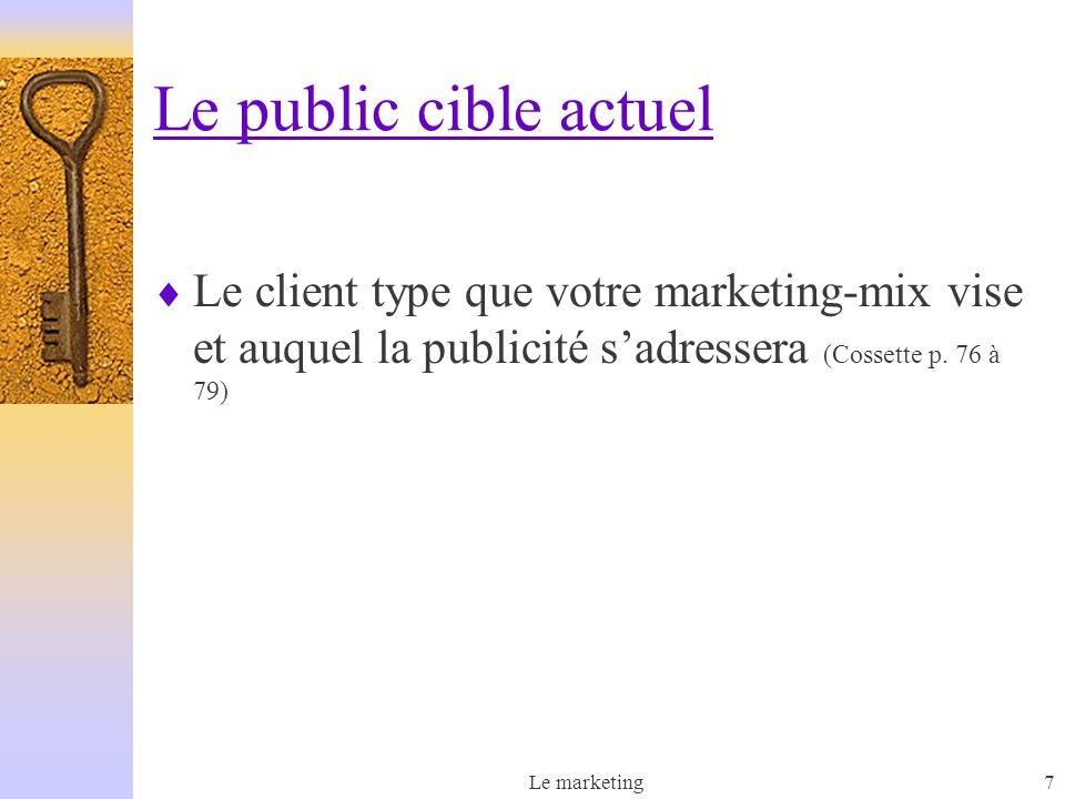 Le public cible actuel Le client type que votre marketing-mix vise et auquel la publicité s'adressera (Cossette p. 76 à 79)