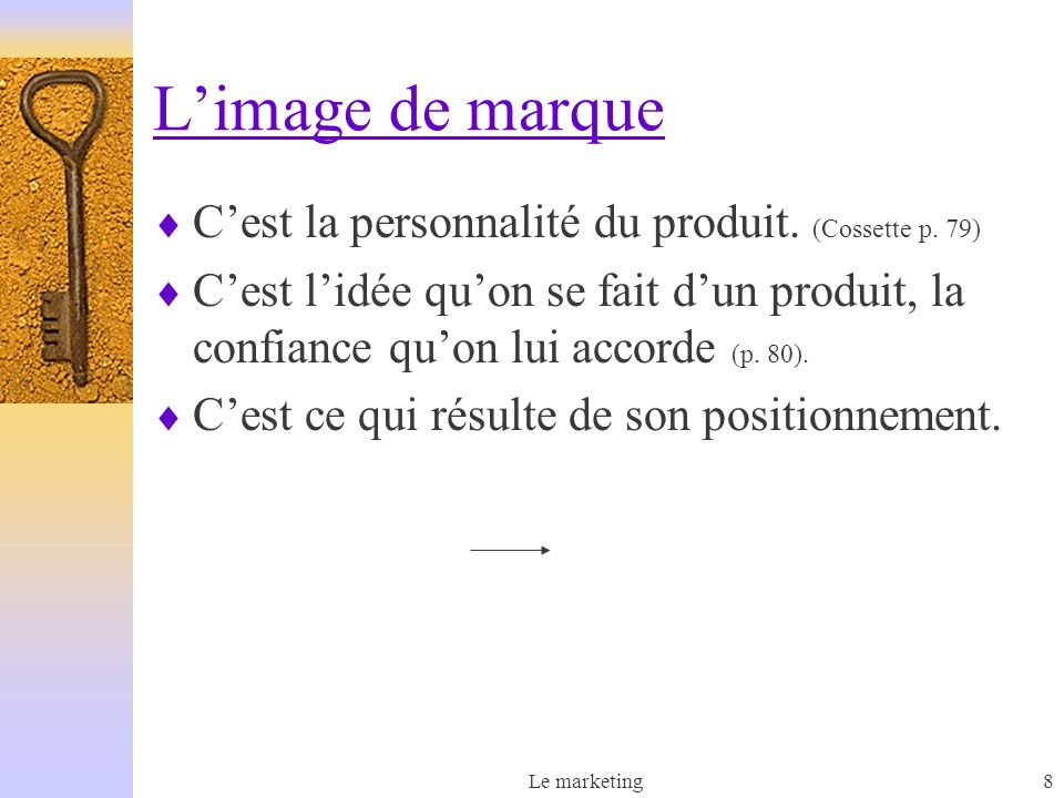L'image de marque C'est la personnalité du produit. (Cossette p. 79)