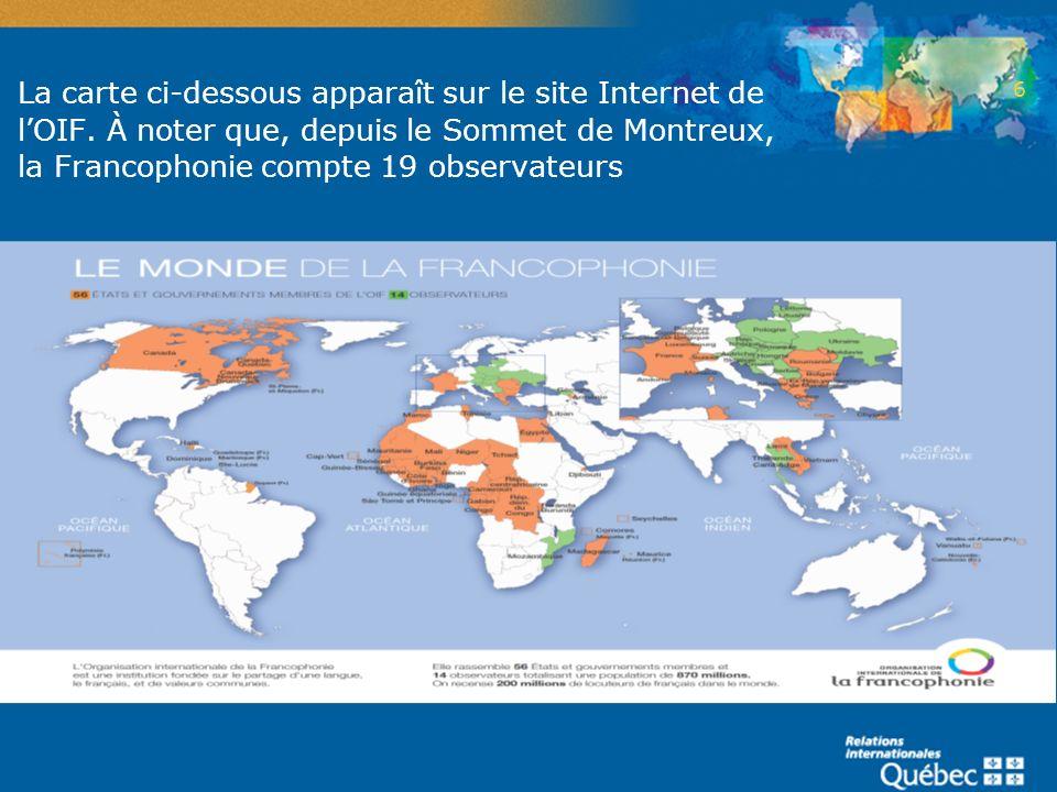 2 La carte ci-dessous apparaît sur le site Internet de l'OIF. À noter que, depuis le Sommet de Montreux, la Francophonie compte 19 observateurs.