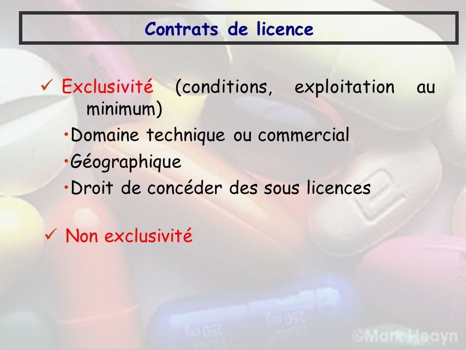 Contrats de licence Exclusivité (conditions, exploitation au minimum) Domaine technique ou commercial.