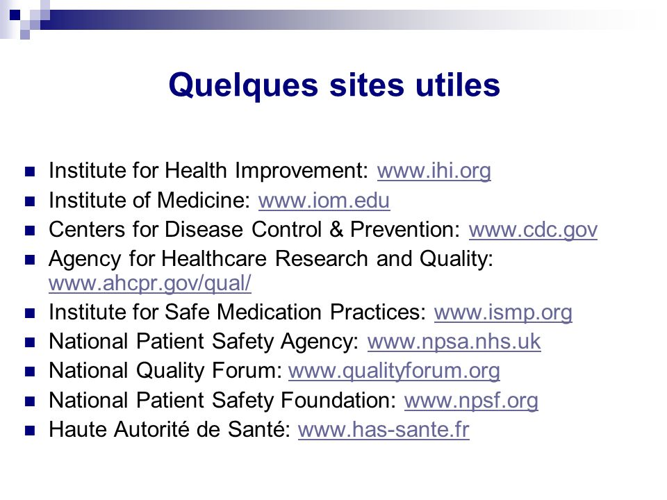 Quelques sites utiles Institute for Health Improvement: www.ihi.org