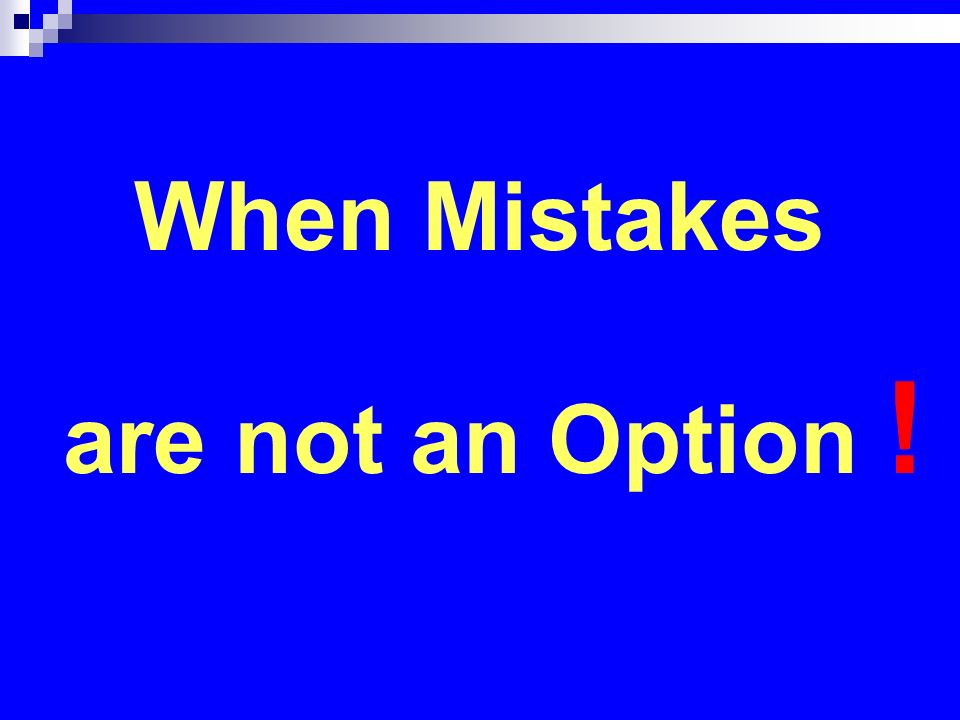 When Mistakes are not an Option !