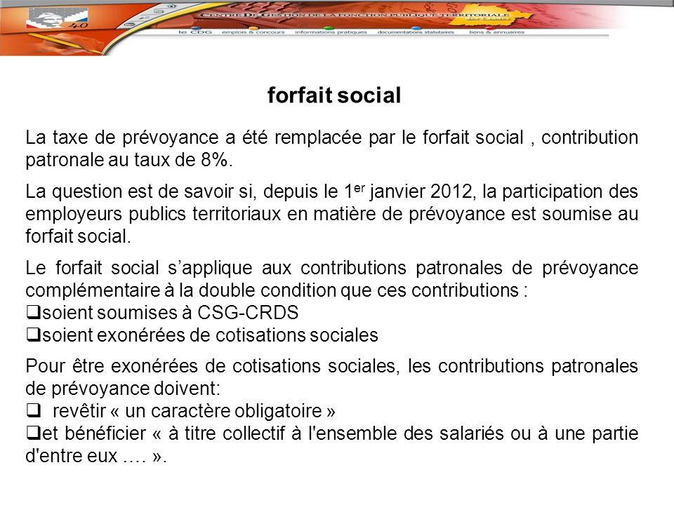forfait social La taxe de prévoyance a été remplacée par le forfait social , contribution patronale au taux de 8%.