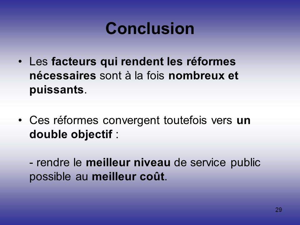 Conclusion Les facteurs qui rendent les réformes nécessaires sont à la fois nombreux et puissants.