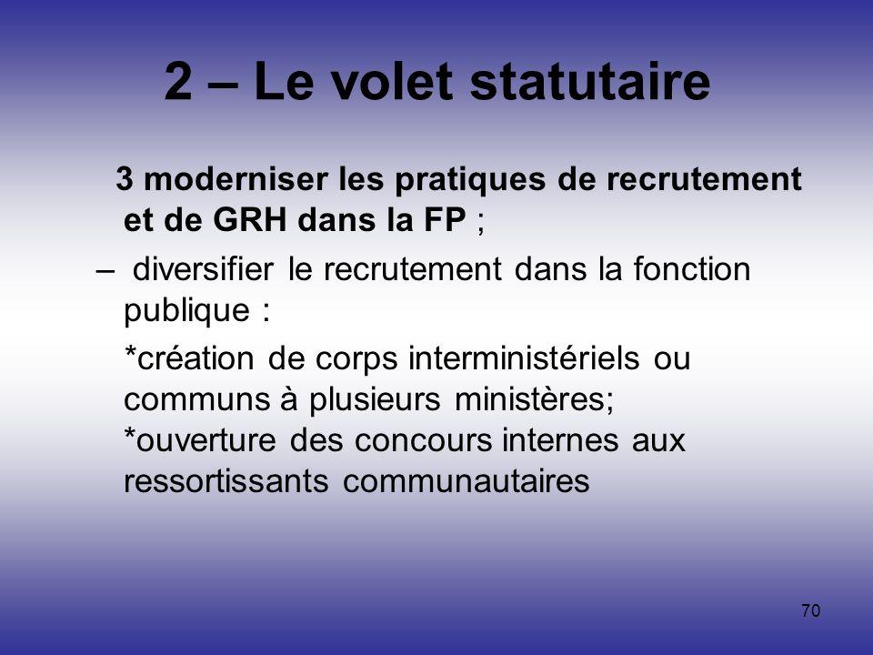 2 – Le volet statutaire 3 moderniser les pratiques de recrutement et de GRH dans la FP ; diversifier le recrutement dans la fonction publique :