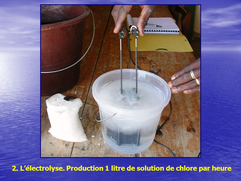 2. L'électrolyse. Production 1 litre de solution de chlore par heure