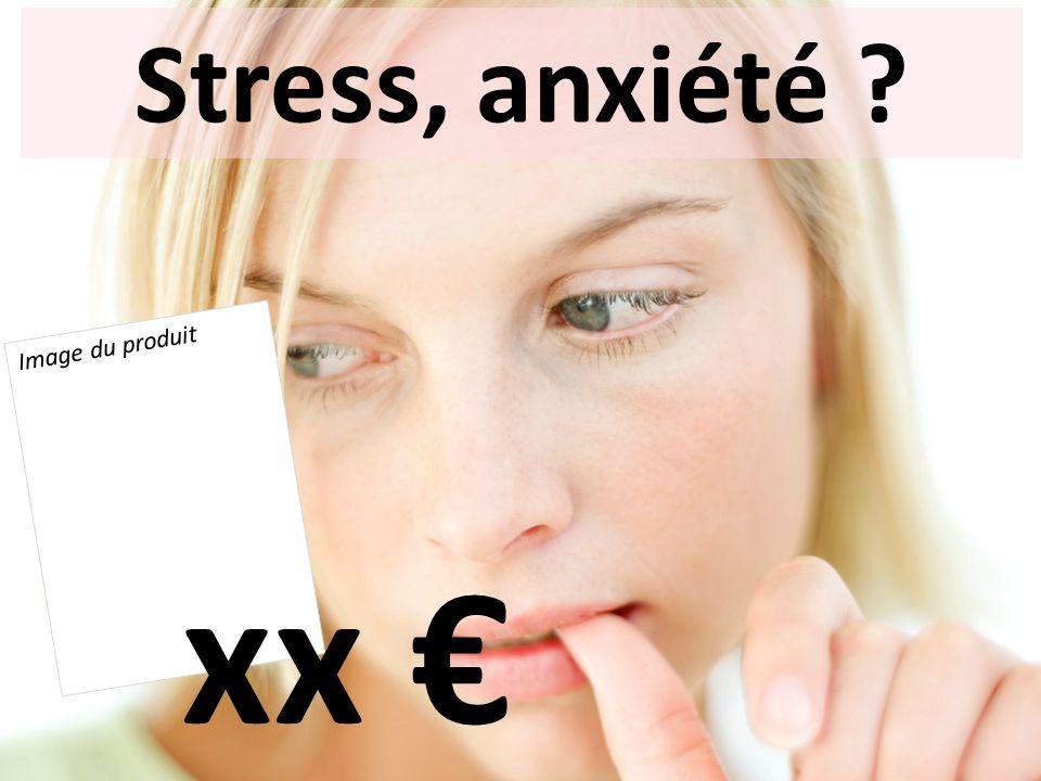 Stress, anxiété Image du produit xx €