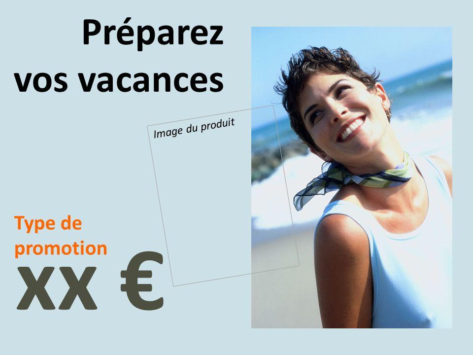 Préparez vos vacances Image du produit Type de promotion xx €