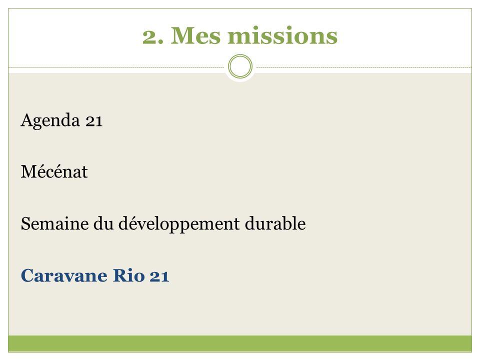 2. Mes missions Agenda 21 Mécénat Semaine du développement durable Caravane Rio 21